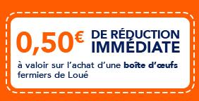 0,50€ de réduction immédiate à valoir sur l'achat d'une boite d'oeufs fermiers de Loué
