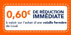 0,60€ de réduction immédiate à valoir sur l'achat d'une volaille fermière de Loué
