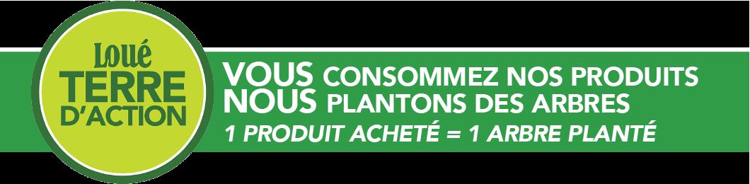 Vous consommez nos produits, nous plantons des arbres, 1 produit acheté = 1 arbre planté